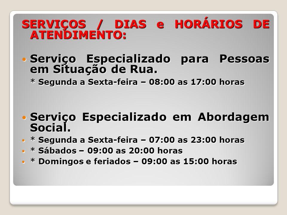 SERVIÇOS / DIAS e HORÁRIOS DE ATENDIMENTO: Serviço Especializado para Pessoas em Situação de Rua.