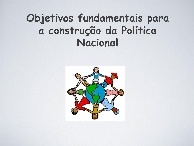 Objetivos fundamentais para a construção da Política Nacional