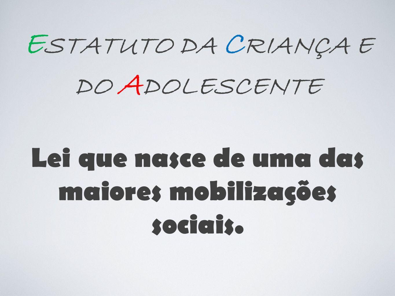 E STATUTO DA C RIANÇA E DO A DOLESCENTE Lei que nasce de uma das maiores mobilizações sociais.