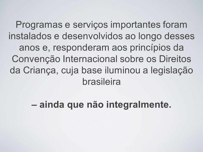 * Na Educação: é importante reafirmar que apesar do Brasil ter conseguido assegurar o acesso ao ensino fundamental são necessários investimentos para que as crianças e adolescentes completem os nove anos de estudos obrigatórios.