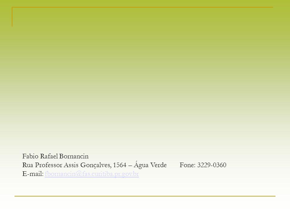 Fabio Rafael Bornancin Rua Professor Assis Gonçalves, 1564 – Água Verde Fone: 3229-0360 E-mail: fbornancin@fas.curitiba.pr.gov.brfbornancin@fas.curiti