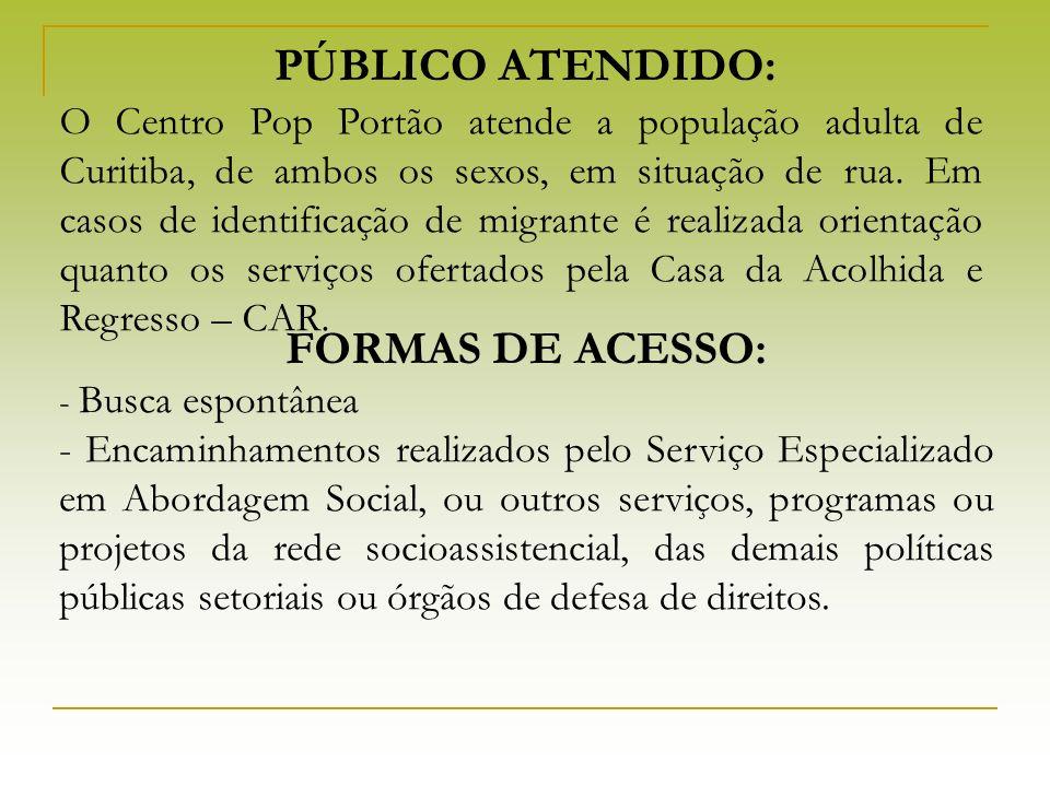 PÚBLICO ATENDIDO: O Centro Pop Portão atende a população adulta de Curitiba, de ambos os sexos, em situação de rua. Em casos de identificação de migra