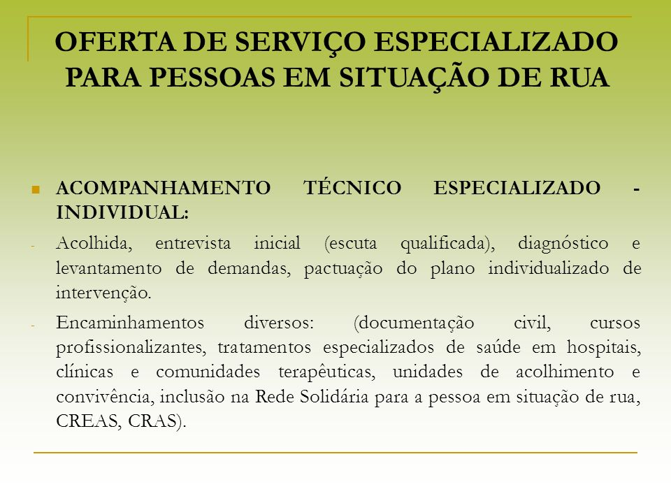 OFERTA DE SERVIÇO ESPECIALIZADO PARA PESSOAS EM SITUAÇÃO DE RUA ACOMPANHAMENTO TÉCNICO ESPECIALIZADO - INDIVIDUAL: - Acolhida, entrevista inicial (esc