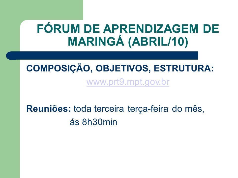 FÓRUM DE APRENDIZAGEM DE MARINGÁ (ABRIL/10) COMPOSIÇÃO, OBJETIVOS, ESTRUTURA: www.prt9.mpt.gov.br Reuniões: toda terceira terça-feira do mês, ás 8h30min