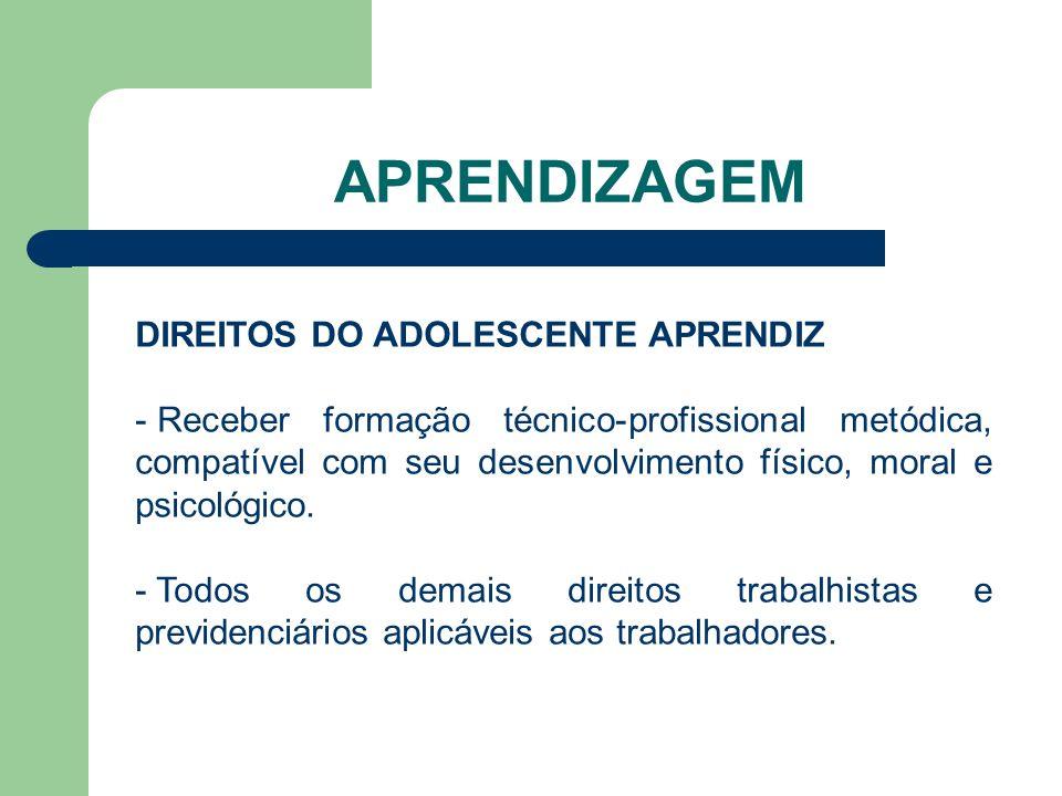 APRENDIZAGEM DIREITOS DO ADOLESCENTE APRENDIZ - Receber formação técnico-profissional metódica, compatível com seu desenvolvimento físico, moral e psicológico.