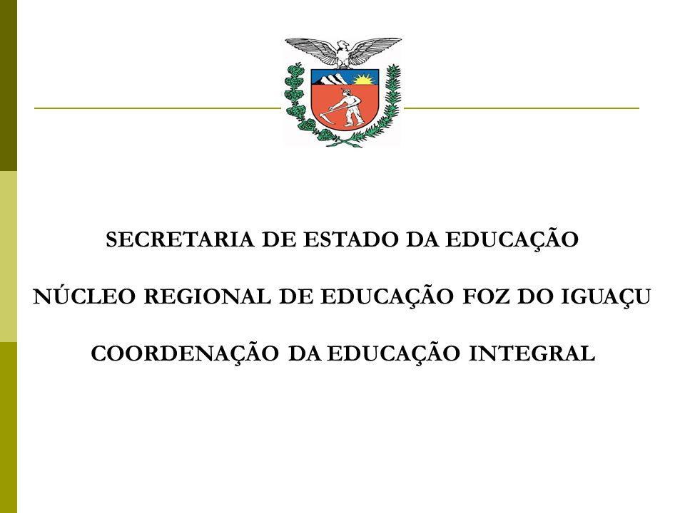 SECRETARIA DE ESTADO DA EDUCAÇÃO NÚCLEO REGIONAL DE EDUCAÇÃO FOZ DO IGUAÇU COORDENAÇÃO DA EDUCAÇÃO INTEGRAL