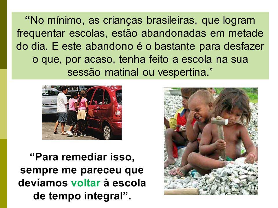 No mínimo, as crianças brasileiras, que logram frequentar escolas, estão abandonadas em metade do dia.