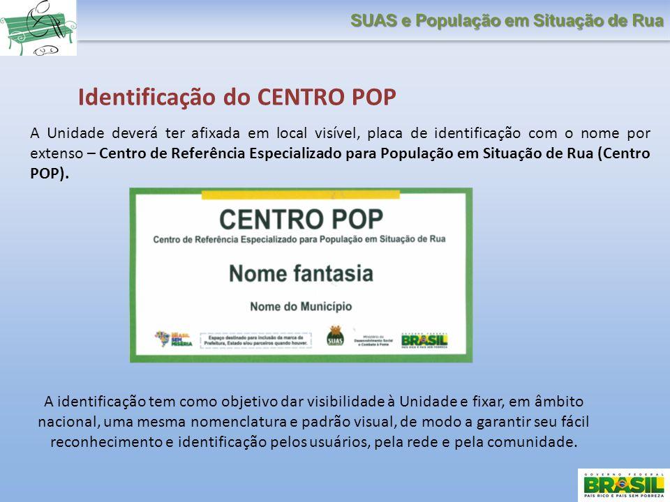 Identificação do CENTRO POP A Unidade deverá ter afixada em local visível, placa de identificação com o nome por extenso – Centro de Referência Especi