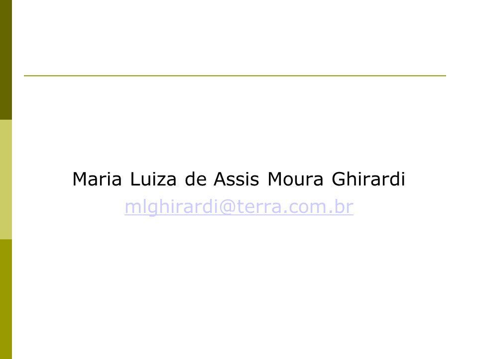 Maria Luiza de Assis Moura Ghirardi mlghirardi@terra.com.br