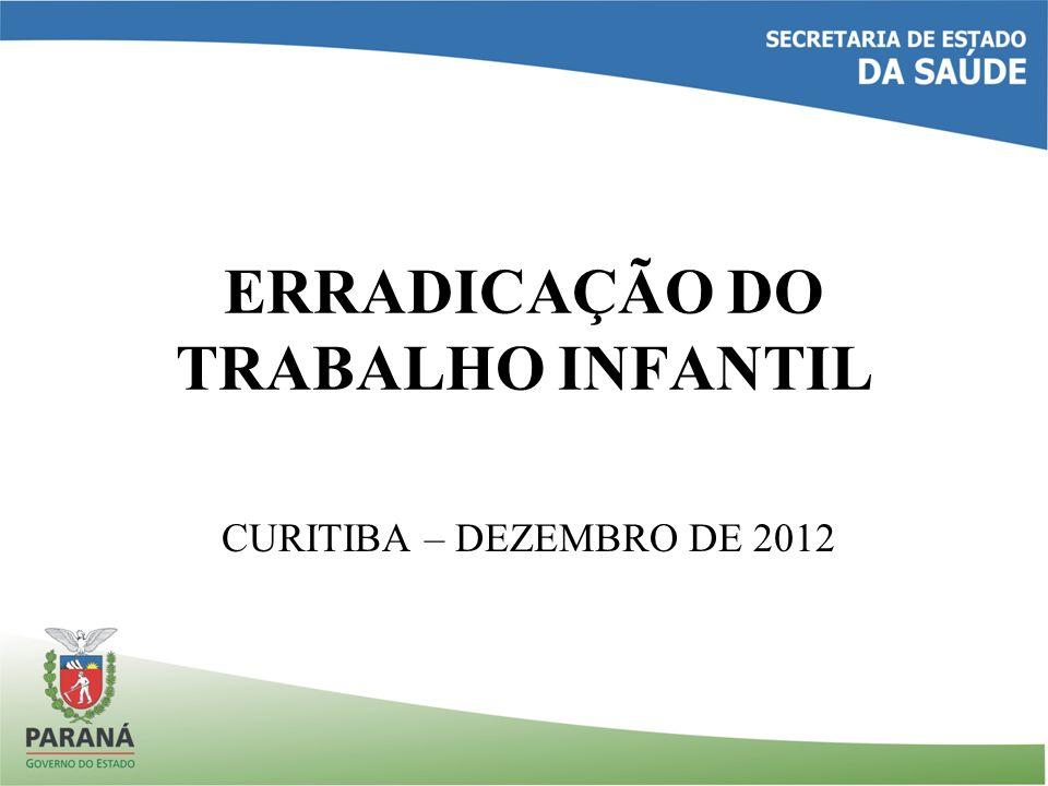 ERRADICAÇÃO DO TRABALHO INFANTIL CURITIBA – DEZEMBRO DE 2012