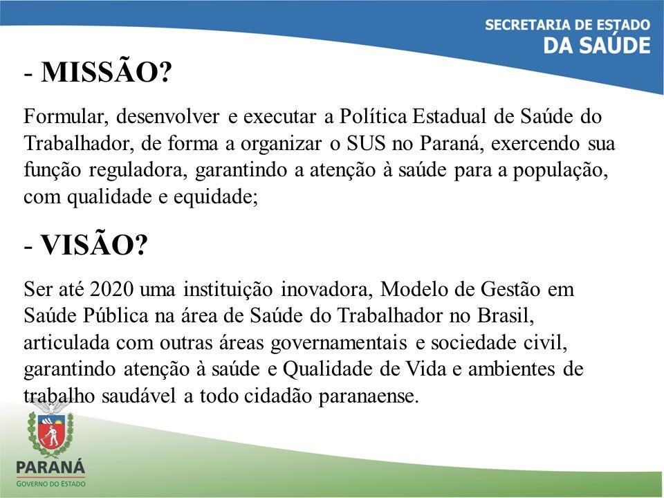 - MISSÃO? Formular, desenvolver e executar a Política Estadual de Saúde do Trabalhador, de forma a organizar o SUS no Paraná, exercendo sua função reg