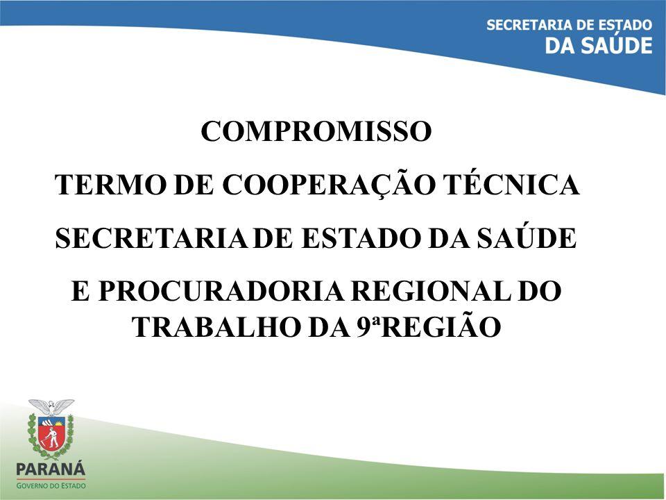 COMPROMISSO TERMO DE COOPERAÇÃO TÉCNICA SECRETARIA DE ESTADO DA SAÚDE E PROCURADORIA REGIONAL DO TRABALHO DA 9ªREGIÃO