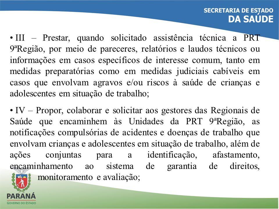 III – Prestar, quando solicitado assistência técnica a PRT 9ªRegião, por meio de pareceres, relatórios e laudos técnicos ou informações em casos espec