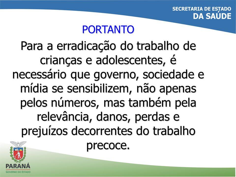 PORTANTO Para a erradicação do trabalho de crianças e adolescentes, é necessário que governo, sociedade e mídia se sensibilizem, não apenas pelos núme