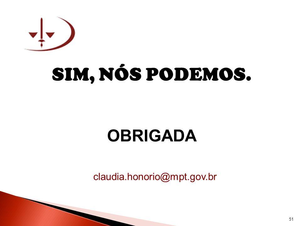SIM, NÓS PODEMOS. OBRIGADA claudia.honorio@mpt.gov.br 51