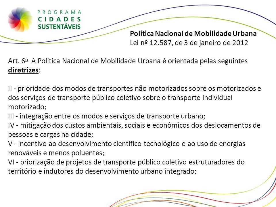 Política Nacional de Mobilidade Urbana Lei nº 12.587, de 3 de janeiro de 2012 Art. 6 o A Política Nacional de Mobilidade Urbana é orientada pelas segu