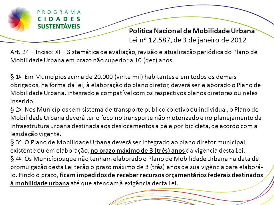 Política Nacional de Mobilidade Urbana Lei nº 12.587, de 3 de janeiro de 2012 Art. 24 – Inciso: XI – Sistemática de avaliação, revisão e atualização p