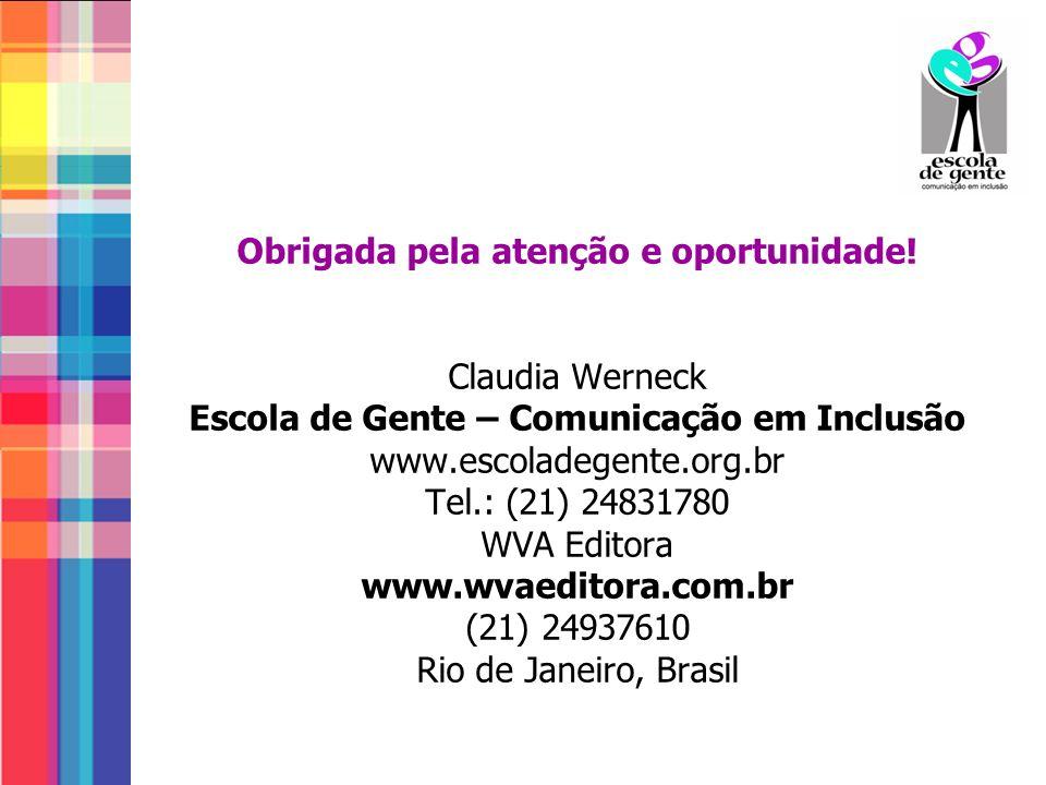 Obrigada pela atenção e oportunidade! Claudia Werneck Escola de Gente – Comunicação em Inclusão www.escoladegente.org.br Tel.: (21) 24831780 WVA Edito