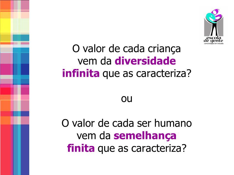 O valor de cada criança vem da diversidade infinita que as caracteriza? ou O valor de cada ser humano vem da semelhança finita que as caracteriza?