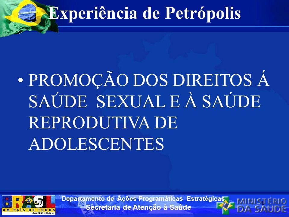 Secretaria de Atenção à Saúde Departamento de Ações Programáticas Estratégicas Experiência de Petrópolis PROMOÇÃO DOS DIREITOS Á SAÚDE SEXUAL E À SAÚD