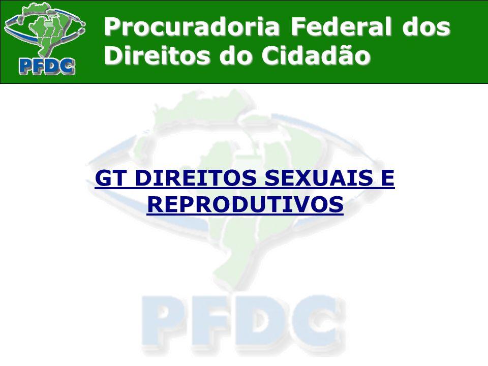 Procuradoria Federal dos Direitos do Cidadão GT DIREITOS SEXUAIS E REPRODUTIVOS