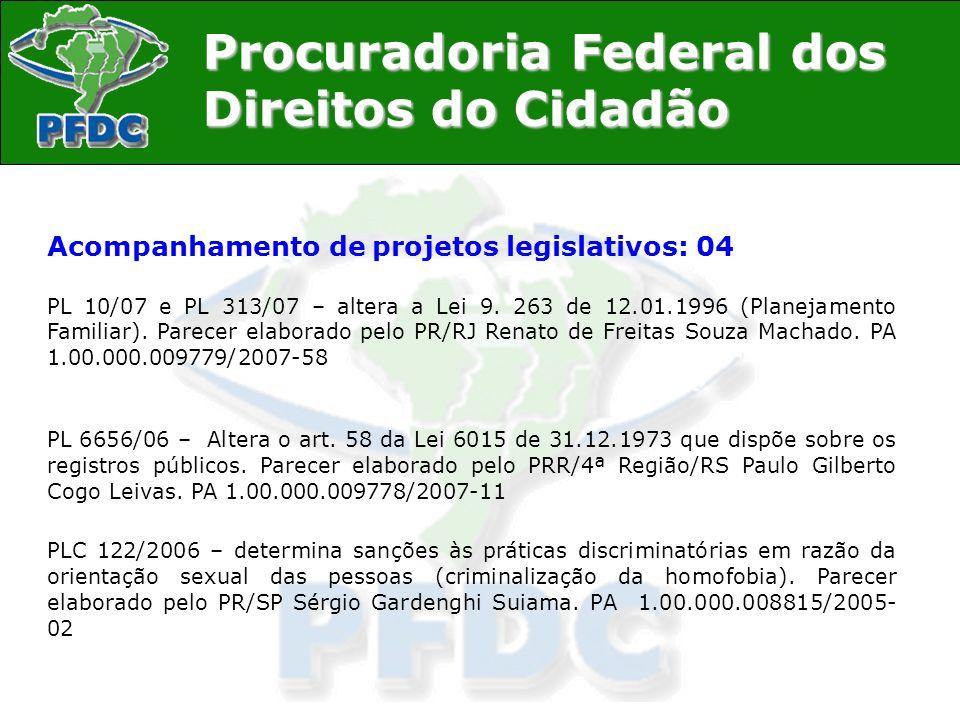 Procuradoria Federal dos Direitos do Cidadão Acompanhamento de projetos legislativos: 04 PL 10/07 e PL 313/07 – altera a Lei 9. 263 de 12.01.1996 (Pla