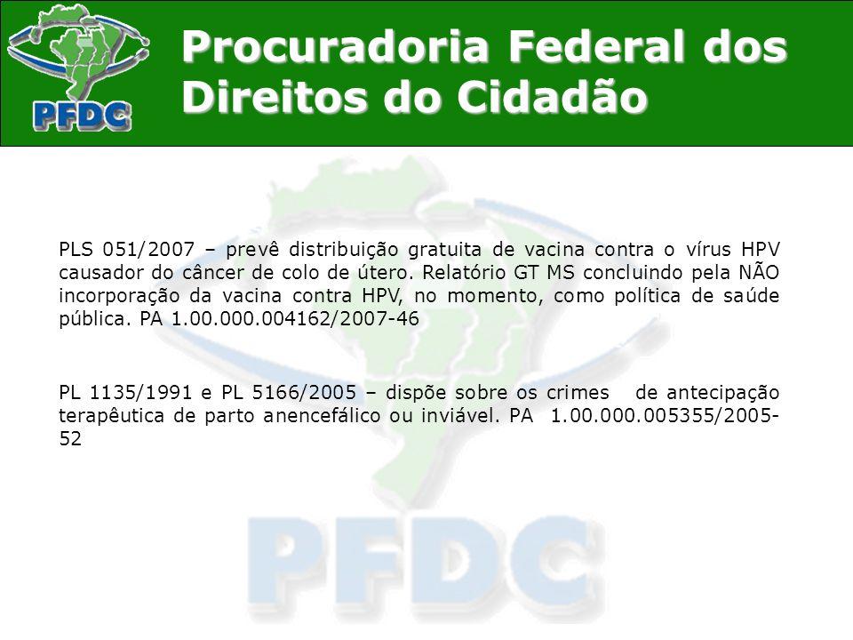 Procuradoria Federal dos Direitos do Cidadão PLS 051/2007 – prevê distribuição gratuita de vacina contra o vírus HPV causador do câncer de colo de úte