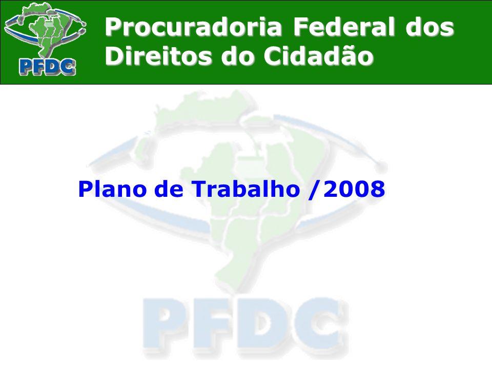 Procuradoria Federal dos Direitos do Cidadão Plano de Trabalho /2008