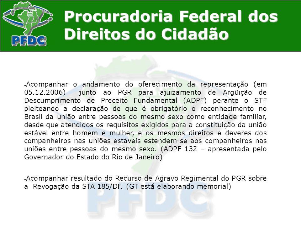 Procuradoria Federal dos Direitos do Cidadão Acompanhar o andamento do oferecimento da representação (em 05.12.2006) junto ao PGR para ajuizamento de