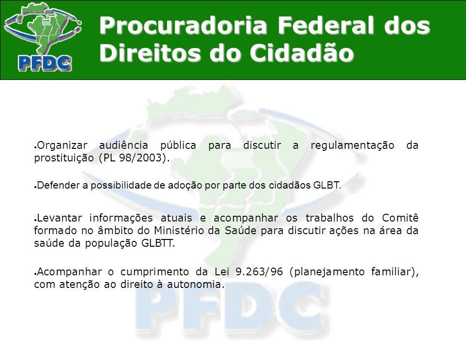 Procuradoria Federal dos Direitos do Cidadão Organizar audiência pública para discutir a regulamentação da prostituição (PL 98/2003). Defender a possi