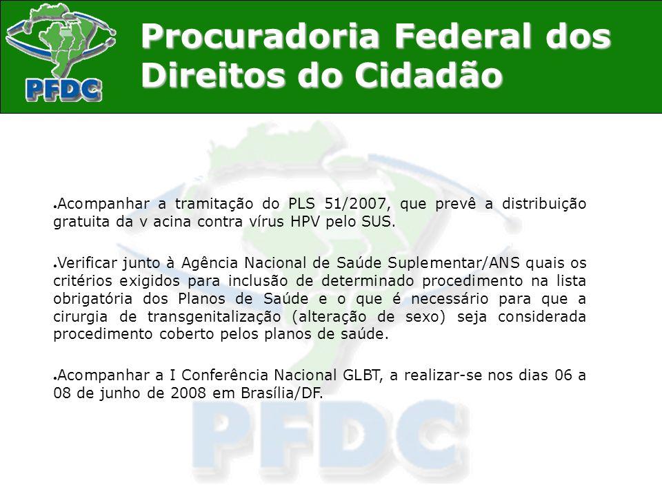 Procuradoria Federal dos Direitos do Cidadão Acompanhar a tramitação do PLS 51/2007, que prevê a distribuição gratuita da v acina contra vírus HPV pel