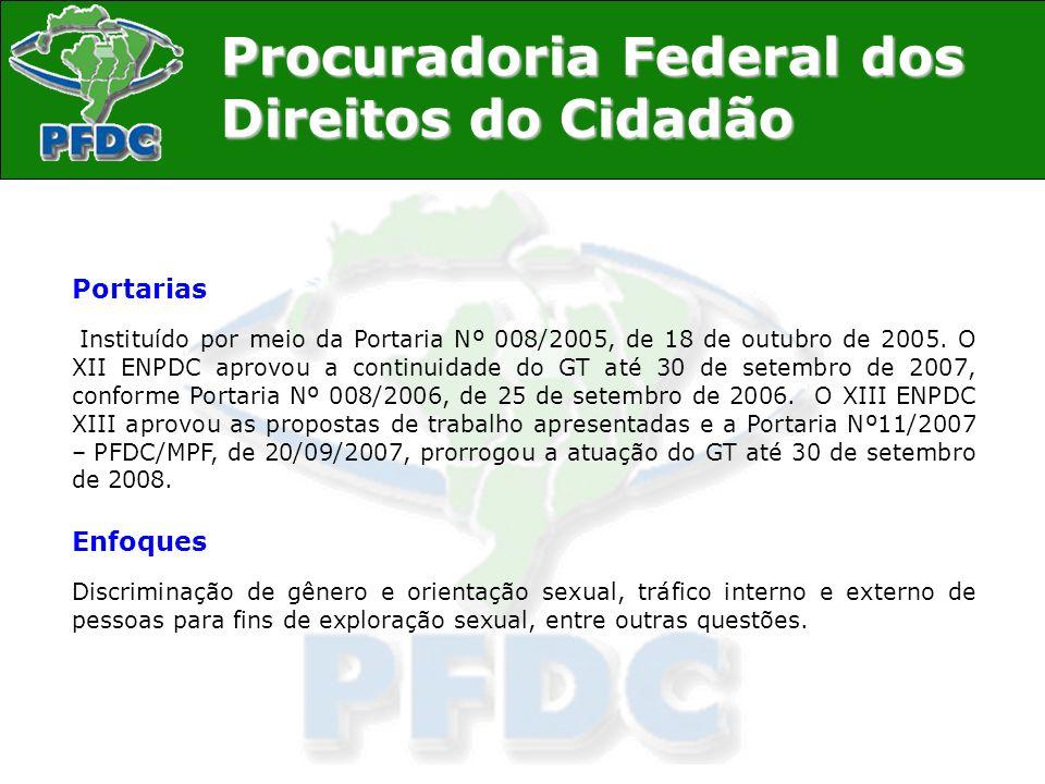 Procuradoria Federal dos Direitos do Cidadão Portarias Instituído por meio da Portaria Nº 008/2005, de 18 de outubro de 2005. O XII ENPDC aprovou a co