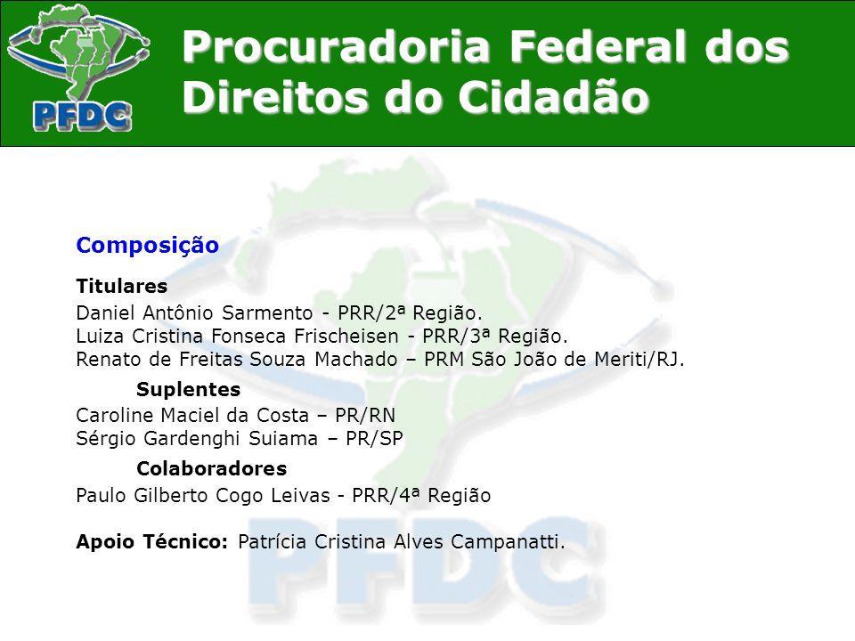 Procuradoria Federal dos Direitos do Cidadão Composição Titulares Daniel Antônio Sarmento - PRR/2ª Região. Luiza Cristina Fonseca Frischeisen - PRR/3ª