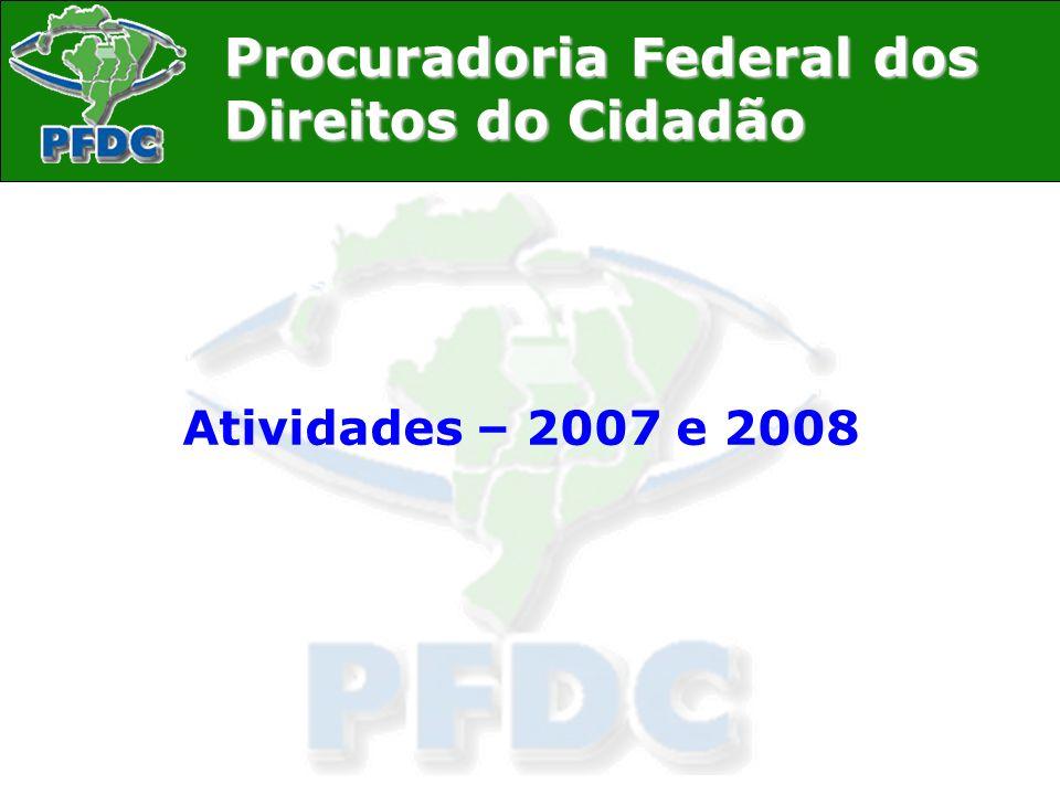 Procuradoria Federal dos Direitos do Cidadão Atividades – 2007 e 2008
