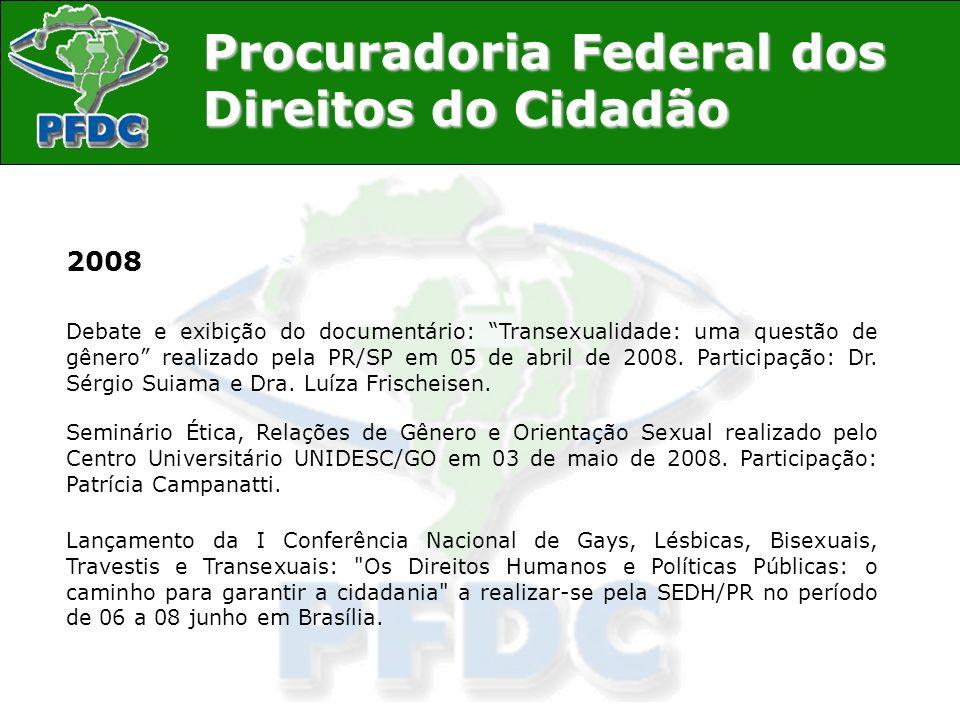 Procuradoria Federal dos Direitos do Cidadão 2008 Debate e exibição do documentário: Transexualidade: uma questão de gênero realizado pela PR/SP em 05