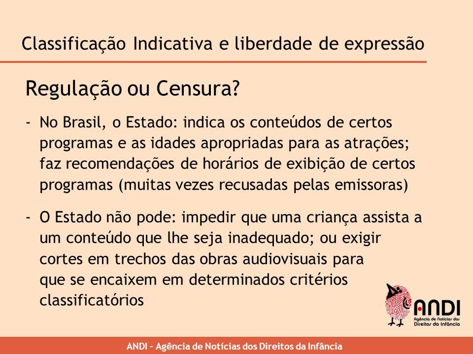 ANDI – Agência de Notícias dos Direitos da Infância Classificação Indicativa e liberdade de expressão Regulação ou Censura? -No Brasil, o Estado: indi