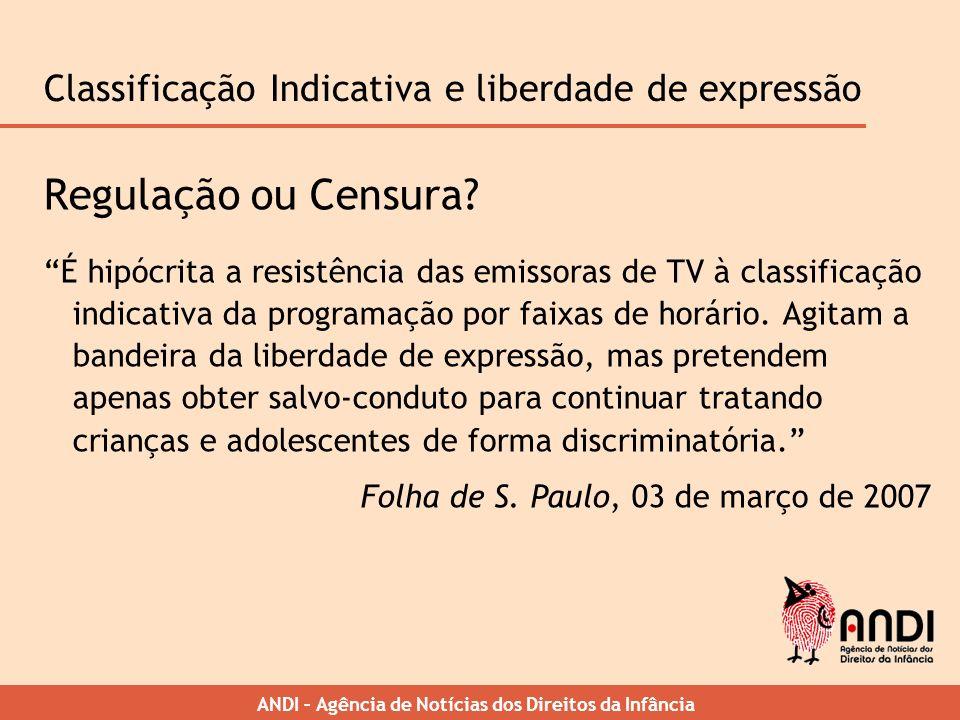 ANDI – Agência de Notícias dos Direitos da Infância Classificação Indicativa e liberdade de expressão Regulação ou Censura? É hipócrita a resistência