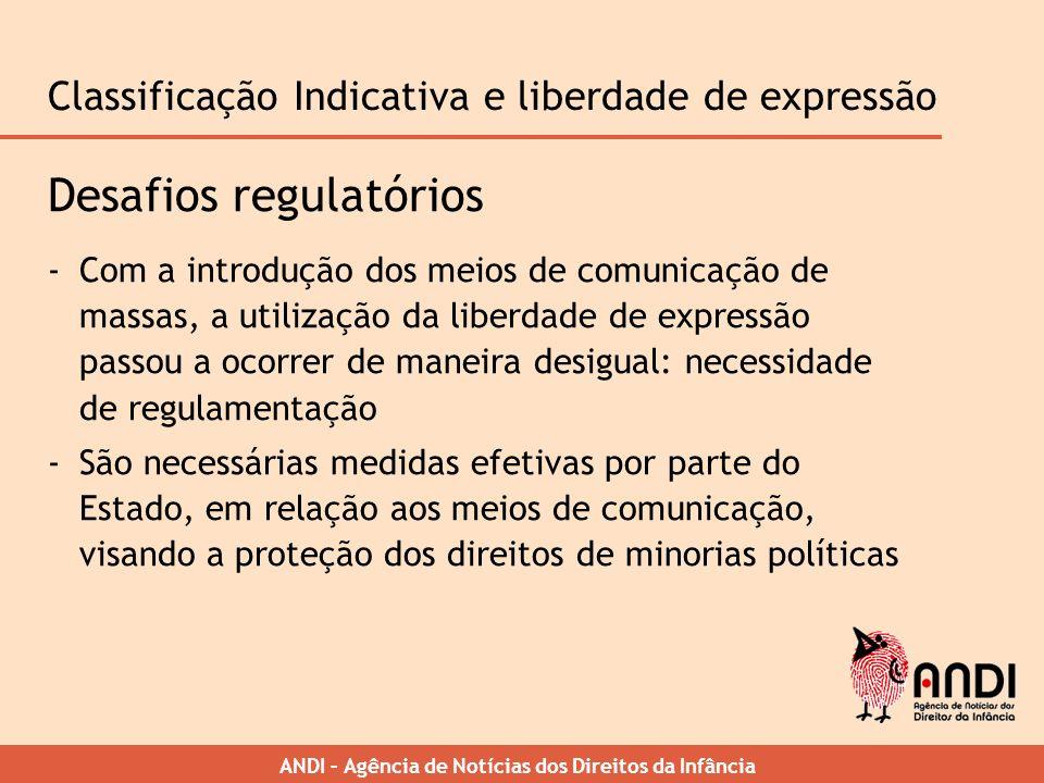 ANDI – Agência de Notícias dos Direitos da Infância Classificação Indicativa e liberdade de expressão Desafios regulatórios -Com a introdução dos meio