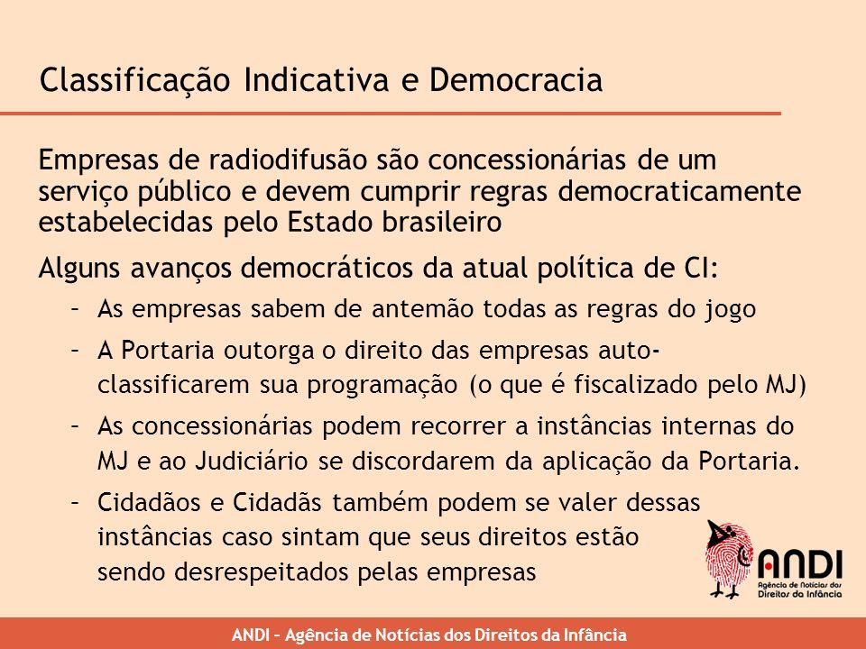 ANDI – Agência de Notícias dos Direitos da Infância Classificação Indicativa e Democracia Empresas de radiodifusão são concessionárias de um serviço p