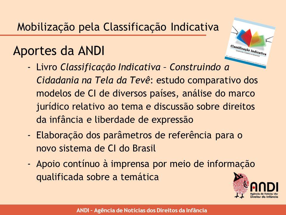ANDI – Agência de Notícias dos Direitos da Infância Mobilização pela Classificação Indicativa Aportes da ANDI -Livro Classificação Indicativa – Constr