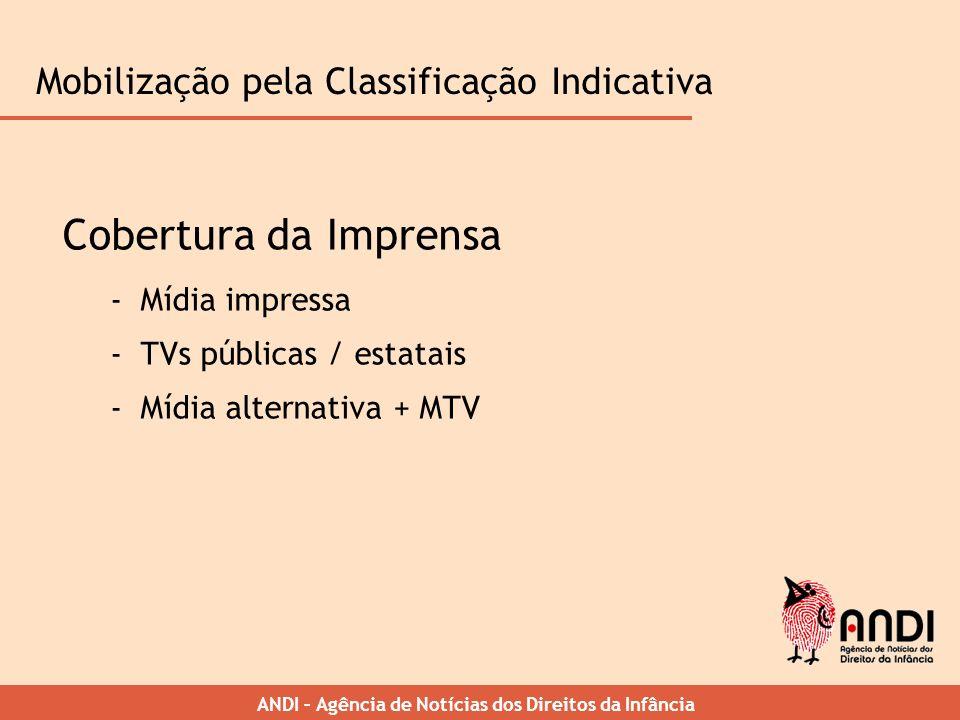 ANDI – Agência de Notícias dos Direitos da Infância Cobertura da Imprensa -Mídia impressa -TVs públicas / estatais -Mídia alternativa + MTV Mobilizaçã