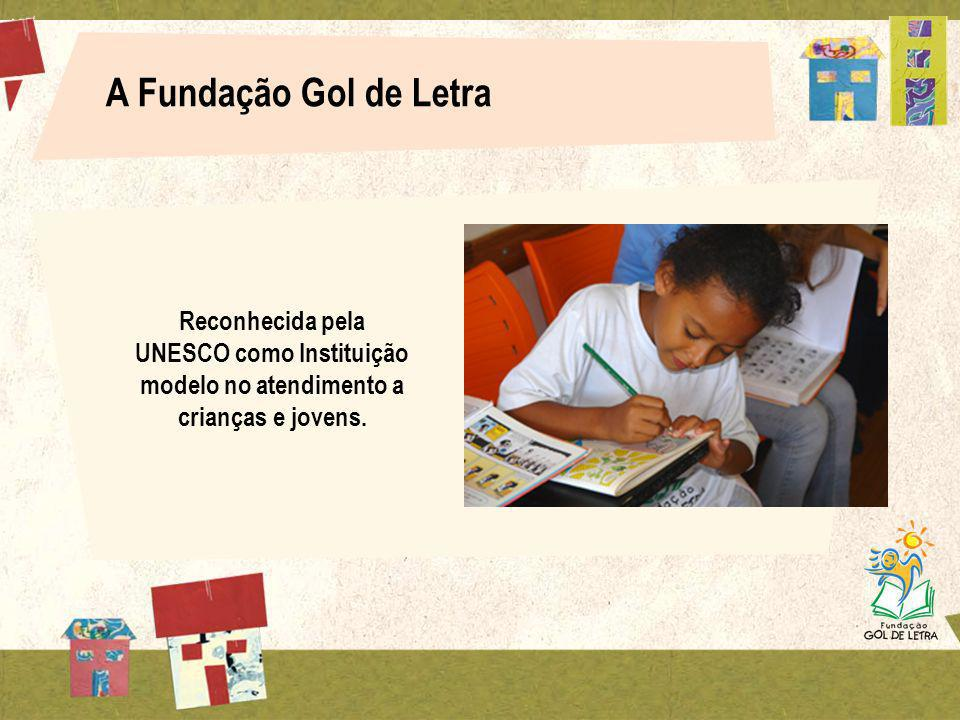 A Fundação Gol de Letra Reconhecida pela UNESCO como Instituição modelo no atendimento a crianças e jovens.