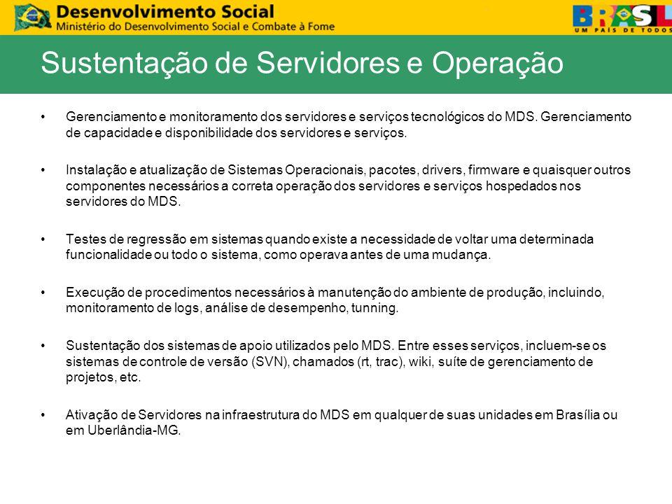 Gerenciamento e monitoramento dos servidores e serviços tecnológicos do MDS. Gerenciamento de capacidade e disponibilidade dos servidores e serviços.