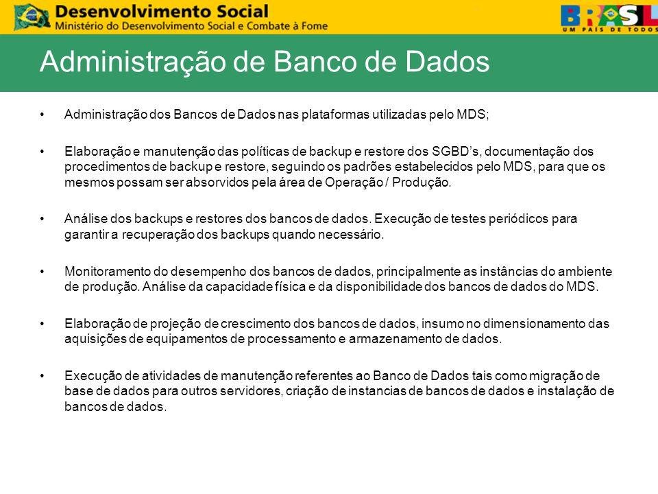 Administração dos Bancos de Dados nas plataformas utilizadas pelo MDS; Elaboração e manutenção das políticas de backup e restore dos SGBDs, documentaç