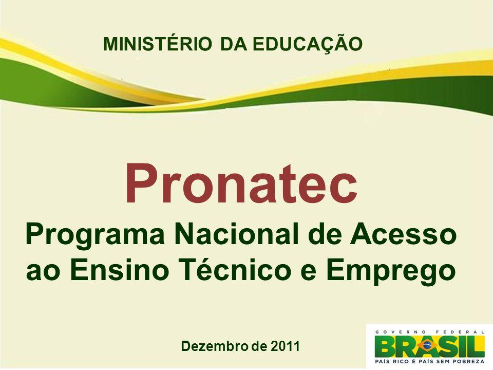 MINISTÉRIO DA EDUCAÇÃO Pronatec Programa Nacional de Acesso ao Ensino Técnico e Emprego Dezembro de 2011