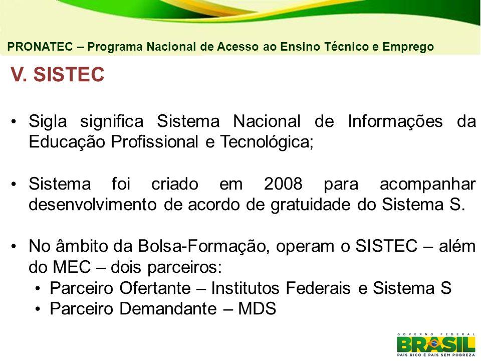 V. SISTEC Sigla significa Sistema Nacional de Informações da Educação Profissional e Tecnológica; Sistema foi criado em 2008 para acompanhar desenvolv