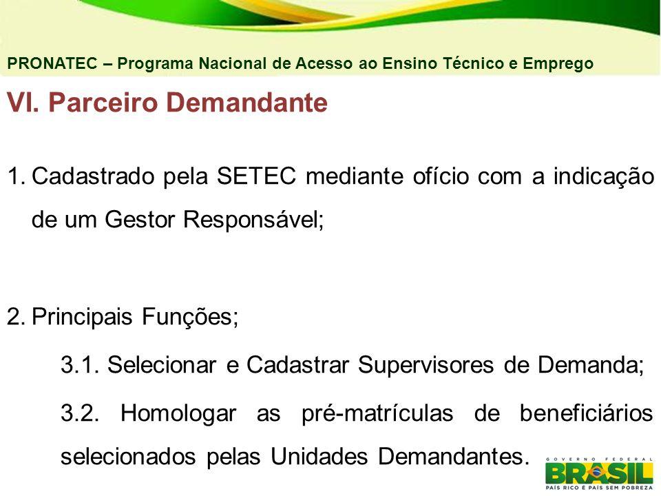 PRONATEC – Programa Nacional de Acesso ao Ensino Técnico e Emprego VI. Parceiro Demandante 1.Cadastrado pela SETEC mediante ofício com a indicação de