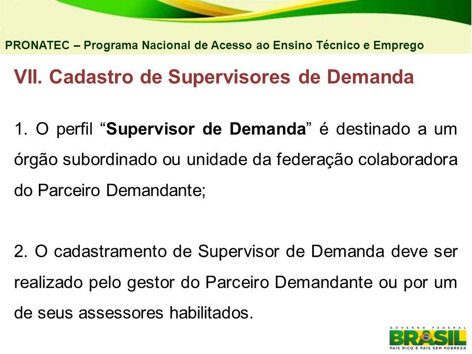 PRONATEC – Programa Nacional de Acesso ao Ensino Técnico e Emprego VII. Cadastro de Supervisores de Demanda 1. O perfil Supervisor de Demanda é destin