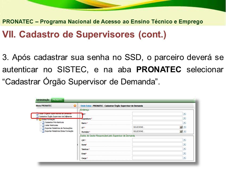 PRONATEC – Programa Nacional de Acesso ao Ensino Técnico e Emprego VII. Cadastro de Supervisores (cont.) 3. Após cadastrar sua senha no SSD, o parceir