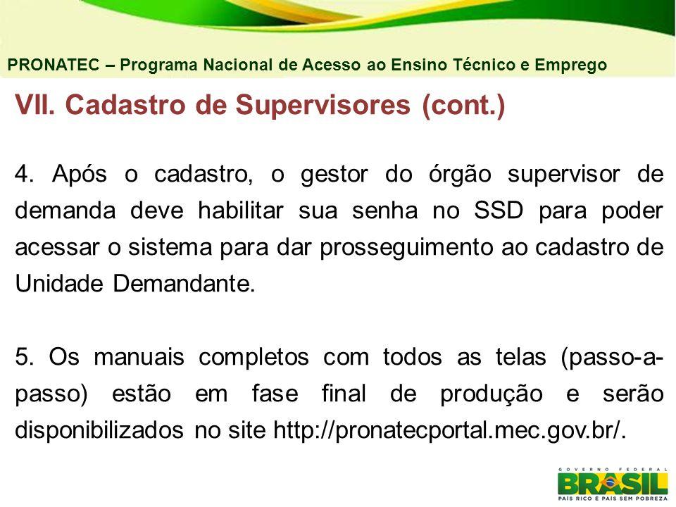 PRONATEC – Programa Nacional de Acesso ao Ensino Técnico e Emprego VII. Cadastro de Supervisores (cont.) 4. Após o cadastro, o gestor do órgão supervi